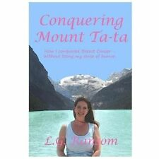 Conquering Mount Tata : How I Conquered Breast Cancer - Without Losing My...
