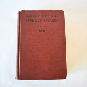 Sources of Effectiveness in Public Speaking C. Edmund Neil 1920 Vintage Book
