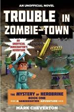 The Mystery of Herobrine: Trouble in Zombie-Town Bk. 1 by Mark Cheverton (2015,