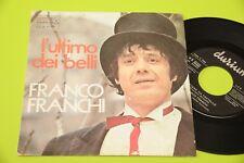 """FRANCO FRANCHI 7"""" L'ULTIMO DEI BELLI ORIGINALE 1972"""