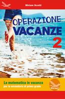 Operazione vacanza. La matematica in vacanza. Vol. 2 9788898111602