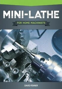 Mini-Lathe for Home Machinists Book 2012 * NEW 1086