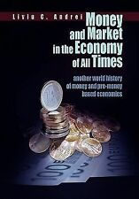 Money and Market in the Economy of All Times by Liviu C. Andrei (2011,...
