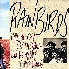 RAINBIRDS- CALL ME EASY SAY I'M STRONGLOVE ME... CD.
