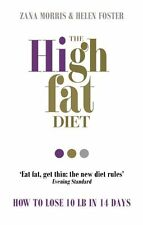 The High Fat Diet: How to lose 10 lb in 14 days,Zana Morris, Helen Foster