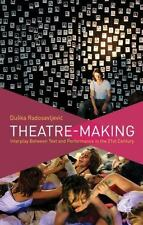 Theatre-Making : Interplay Between Text and Performance in the 21st Century...