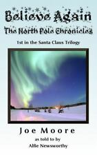 Believe Again, the North Pole Chronicles (Paperback or Softback)