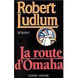 Robert Ludlum - La Route d'Omaha - 1993 - Broché