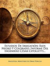 Estudios De Irrigatión: Rios Negro Y Colorado; Informe Del Ingeniero César Cipol