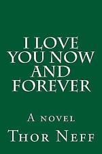 I Love You Now and Forever by Thor Neff (2015, Paperback)