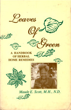 Leaves of Green : A Handbook of Herbal Home Remedies by Maude E. Scott, natural