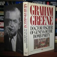 Greene, Graham DOCTOR FISCHER OF GENEVA OR THE BOMB PARTY 1st Edition 1st Printi