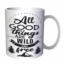 All good things are wild and free 11oz Mug u993
