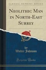 NEW Neolithic Man in North-East Surrey (Classic Reprint) by Walter Johnson