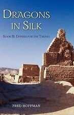 Dragons in Silk : Book III: Empires for the Taking by Fred Hoffman (2006,...