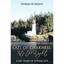 Out of Darkness: into the Light : A Kjv Study of Ii Peter 1:5-9 by Patricia...