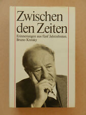 Zwischen den Zeiten Erinnerungen aus fünf Jahrzehnten Bruno Kreisky