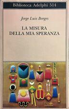(Adelphi) J.L. Borges - LA MISURA DELLA MIA SPERANZA - Adelphi 2007
