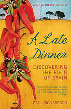 A Late Dinner: Discovering the Food of Spain, By Richardson, Paul,in Used but Go