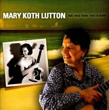 Mary Koth Lutton : That Was Then - This Is Now CD