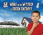 What in the World Is Green Energy? (Going Green)-ExLibrary