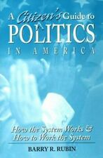 A Citizen's Guide to Politics in America: How the System Works and How to Work