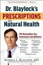 Dr. Blaylock's Prescriptions for Natural Health - 70 Remedies for Common...