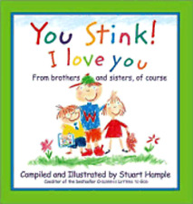 You Stink! I Love You: From Brothers and Sisters, of Course by Stuart Hample