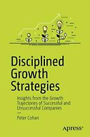 Disciplined Growth Strategies: Insights from the Growth... by Cohan, Peter S. S.