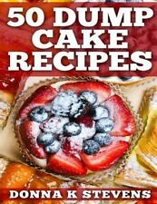 50 Dump Cake Recipes by Donna Stevens (2014, Paperback)