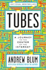 Tubes: A Journey to the Center of the Internet with a New Introduction by the Au