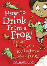 How to Drink from a Frog: And Other Things You Need to Know About Food, Cox, Mic