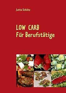 Low Carb: Für Berufstätige, für unterwegs oder für ... | Buch | Zustand sehr gut