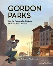 Weatherford, Carole Boston : Gordon Parks: How the Photographer Captu
