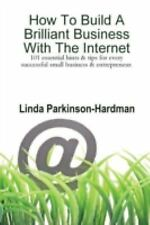 How to Build a Brilliant Business with the Internet : 101 Essential Hints and...