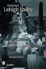 Haunted Lehigh Valley by Biddle Kenneth