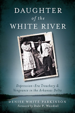 Daughter of the White River: Depression-Era Treachery and Vengeance in the Ar...