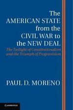 The American State From The Civil War To The New Deal: The Twilight Of Consti...