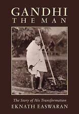 Gandhi the Man : The Story of His Transformation by Eknath Easwaran (1997, Paper