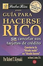 Guia para hacerse rico sin cancelar sus tarjetas de credito Rich Dad's Guide to