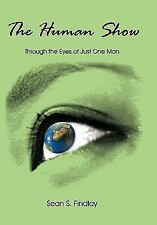 The Human Show : Through the Eyes of Just One Man by Sean S. Findlay (2010,...