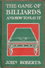 the game of billiards and how to play it ! john roberts 1905
