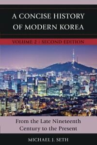 A Concise History of Modern Korea: From Late Nineteenth Century to the Presen...
