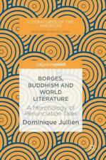 Borges, Buddhism and World Literature: A Morphology of Renunciation Tales: New