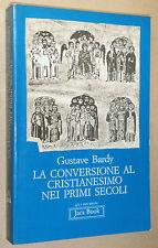 LA CONVERSIONE AL CRISTIANESIMO NEI PRIMI SECOLI - G. BARDY - JACA BOOK
