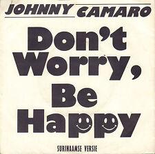 "JOHNNY CAMARO – Don't Worry, Be Happy (1988 VINYL SINGLE 7"" SURINAAMSE VERSIE)"
