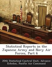 Statistical Reports in the Japanese Army and Navy Air Forces, Part 6 (2013,...