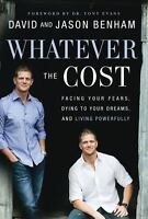 Whatever the Cost : Facing Your Fears, Dying to Your Dreams, and Living Powerful