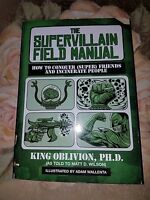 The Supervillain Field Manual : How to Conquer (Super) Friends and Incinerate Pe
