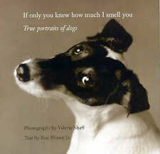 If Only You Knew How Much I Smell You: True Portrait of Dogs, Blount, Roy, Shaff